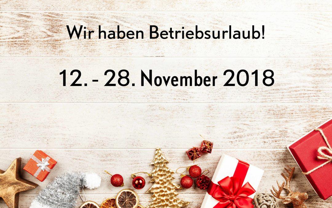 Betriebsurlaub von 12.11. bis 28.11.2018